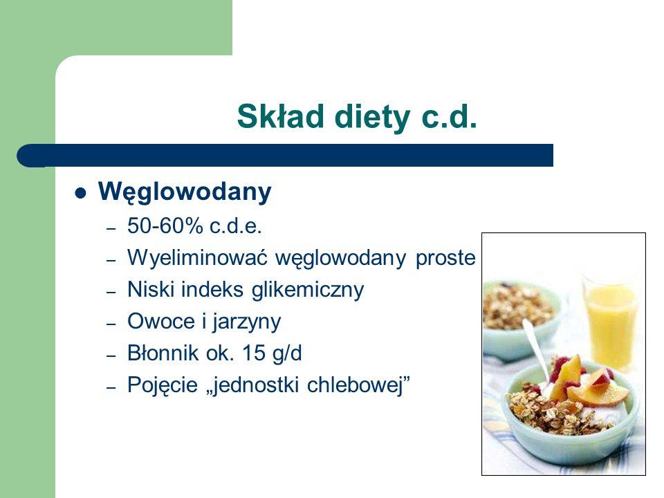 Skład diety c.d. Węglowodany – 50-60% c.d.e. – Wyeliminować węglowodany proste – Niski indeks glikemiczny – Owoce i jarzyny – Błonnik ok. 15 g/d – Poj