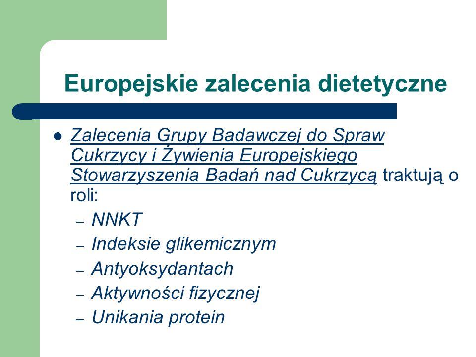 Europejskie zalecenia dietetyczne Zalecenia Grupy Badawczej do Spraw Cukrzycy i Żywienia Europejskiego Stowarzyszenia Badań nad Cukrzycą traktują o ro