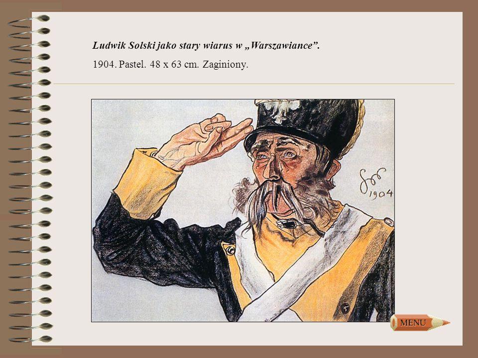 Ludwik Solski jako stary wiarus w Warszawiance. 1904. Pastel. 48 x 63 cm. Zaginiony.