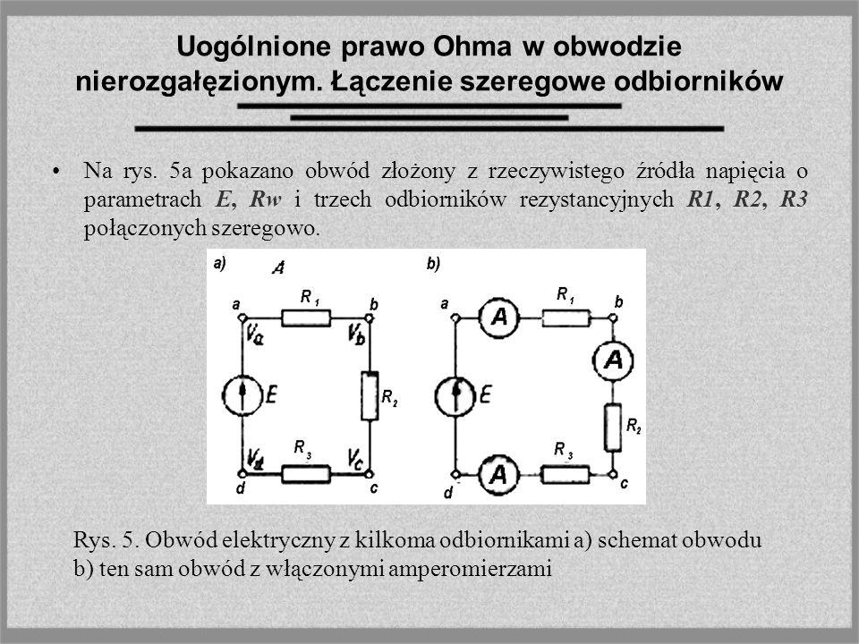 Uogólnione prawo Ohma w obwodzie nierozgałęzionym. Łączenie szeregowe odbiorników Na rys. 5a pokazano obwód złożony z rzeczywistego źródła napięcia o