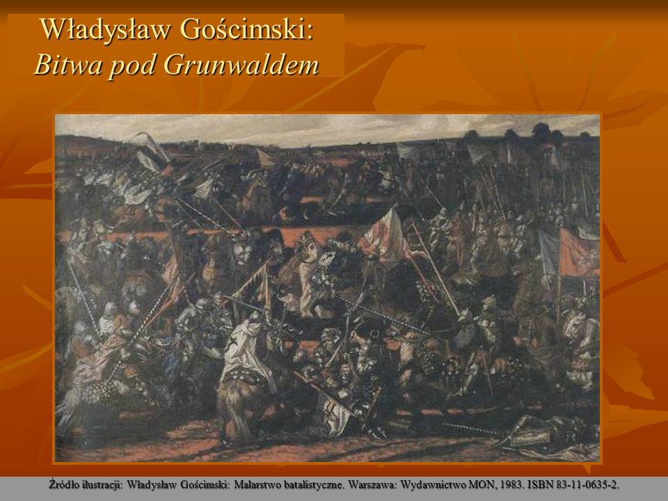 Władysław Gościmski: Bitwa pod Grunwaldem Źródło ilustracji: Władysław Gościmski: Malarstwo batalistyczne. Warszawa: Wydawnictwo MON, 1983. ISBN 83-11