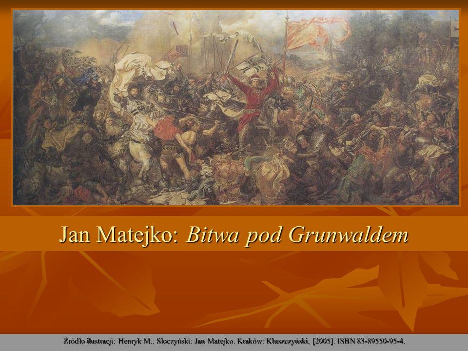Jan Matejko: Bitwa pod Grunwaldem Źródło ilustracji: Henryk M.. Słoczyński: Jan Matejko. Kraków: Kluszczyński, [2005]. ISBN 83-89550-95-4.