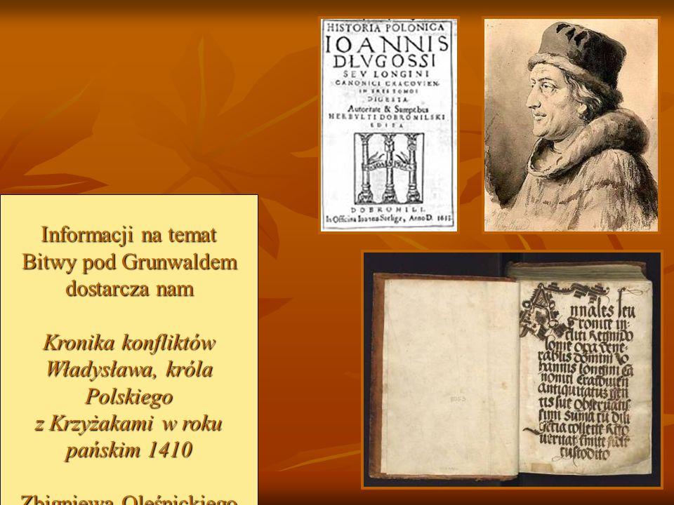 Informacji na temat Bitwy pod Grunwaldem dostarcza nam Kronika konfliktów Władysława, króla Polskiego z Krzyżakami w roku pańskim 1410 Zbigniewa Oleśn