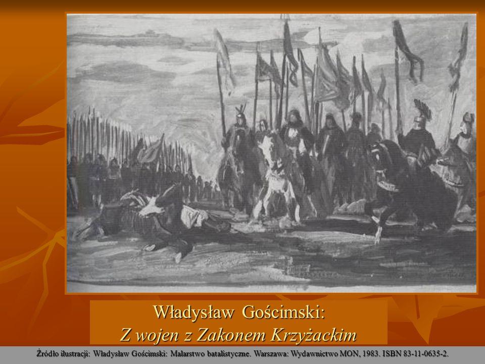 Władysław Gościmski: Z wojen z Zakonem Krzyżackim Źródło ilustracji: Władysław Gościmski: Malarstwo batalistyczne. Warszawa: Wydawnictwo MON, 1983. IS