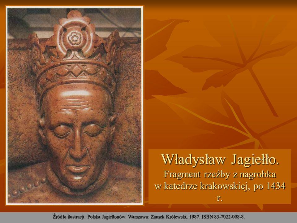 Władysław Jagiełło. Fragment rzeźby z nagrobka w katedrze krakowskiej, po 1434 r. Źródło ilustracji: Polska Jagiellonów. Warszawa: Zamek Królewski, 19