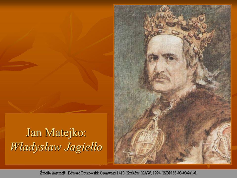 Jan Matejko: Władysław Jagiełło Źródło ilustracji: Edward Potkowski: Grunwald 1410. Kraków: KAW, 1994. ISBN 83-03-03641-6.