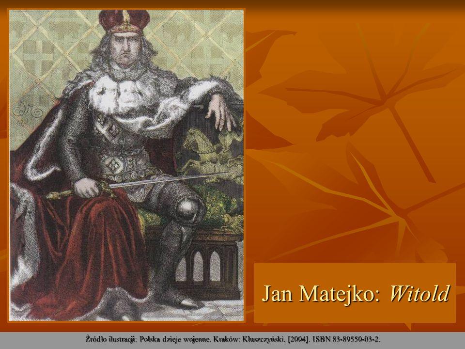 Jan Matejko: Witold Źródło ilustracji: Polska dzieje wojenne. Kraków: Kluszczyński, [2004]. ISBN 83-89550-03-2.