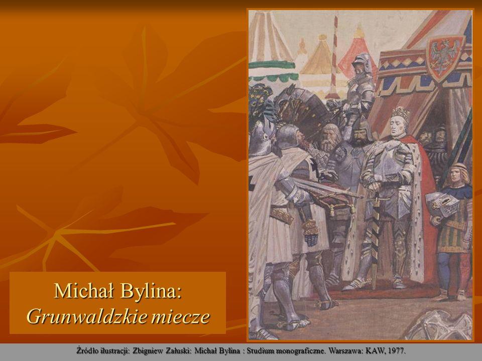 Michał Bylina: Grunwaldzkie miecze Źródło ilustracji: Zbigniew Załuski: Michał Bylina : Studium monograficzne. Warszawa: KAW, 1977.