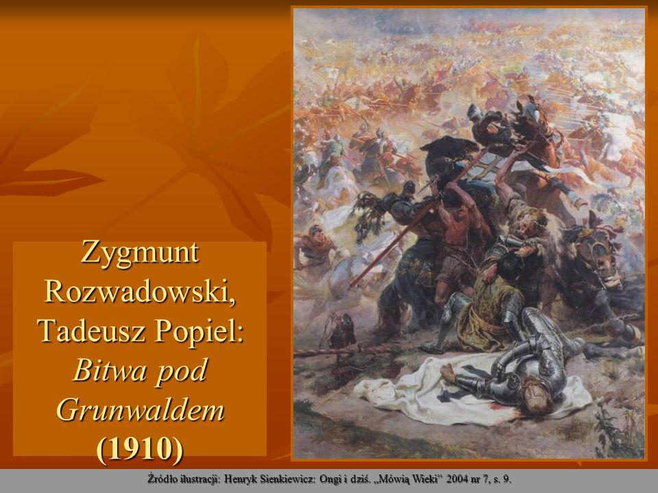 Zygmunt Rozwadowski, Tadeusz Popiel: Bitwa pod Grunwaldem (1910) Źródło ilustracji: Henryk Sienkiewicz: Ongi i dziś. Mówią Wieki 2004 nr 7, s. 9.