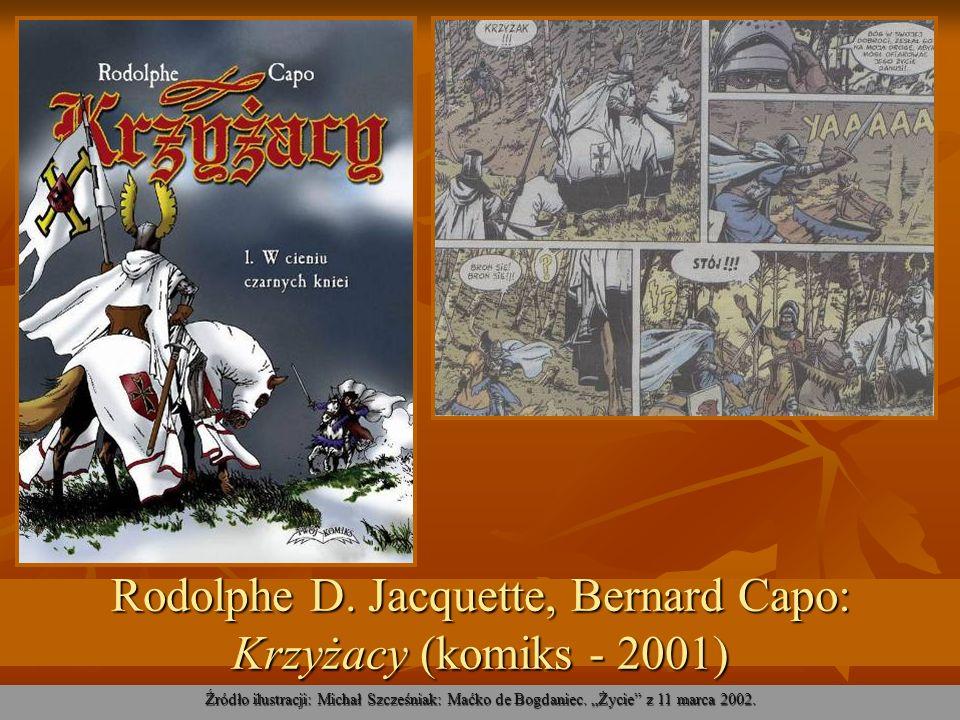 Rodolphe D. Jacquette, Bernard Capo: Krzyżacy (komiks - 2001) Źródło ilustracji: Michał Szcześniak: Maćko de Bogdaniec. Życie z 11 marca 2002.