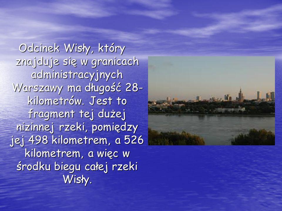 Odcinek Wisły, który znajduje się w granicach administracyjnych Warszawy ma długość 28- kilometrów.