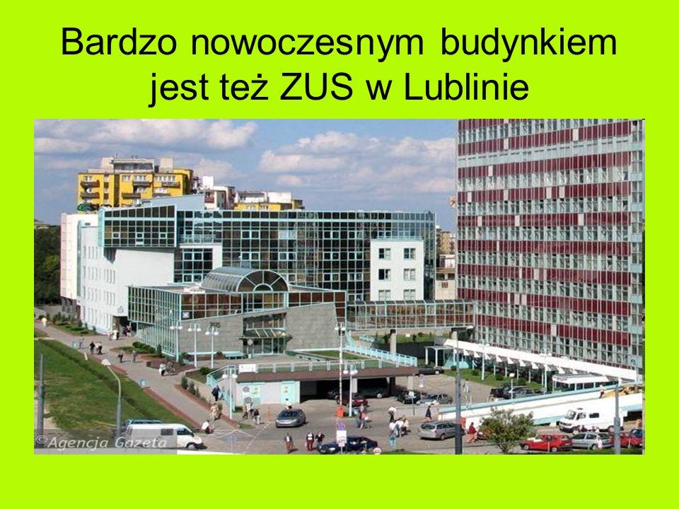 Bardzo nowoczesnym budynkiem jest też ZUS w Lublinie
