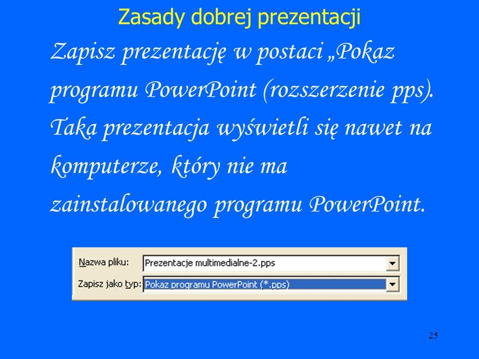 26 Zasady dobrej prezentacji Wersje PowerPoint : PowerPoint 2000 – całkowicie wystarczający do pracy.