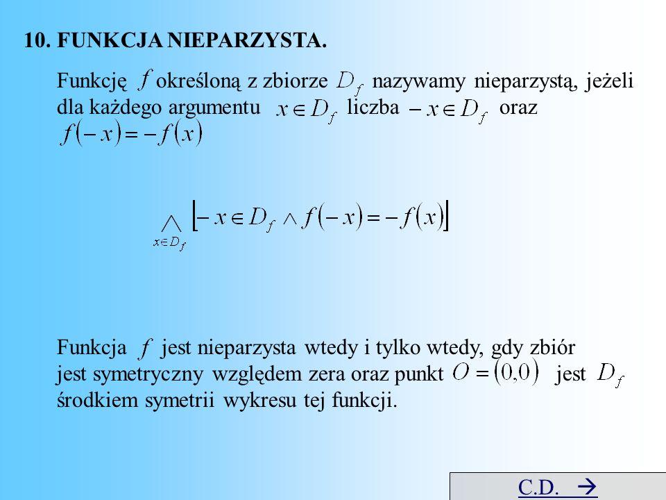 10.FUNKCJA NIEPARZYSTA. Funkcję określoną z zbiorze nazywamy nieparzystą, jeżeli dla każdego argumentu liczba oraz Funkcja jest nieparzysta wtedy i ty