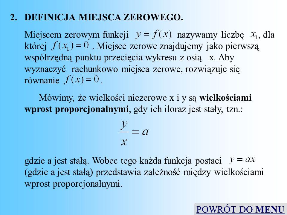 2.DEFINICJA MIEJSCA ZEROWEGO. Miejscem zerowym funkcji nazywamy liczbę, dla której. Miejsce zerowe znajdujemy jako pierwszą współrzędną punktu przecię