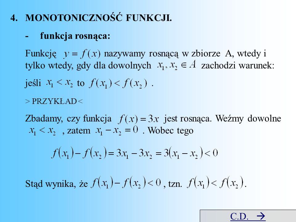 4.MONOTONICZNOŚĆ FUNKCJI. -funkcja rosnąca: Funkcję nazywamy rosnącą w zbiorze A, wtedy i tylko wtedy, gdy dla dowolnych zachodzi warunek: jeśli to. >