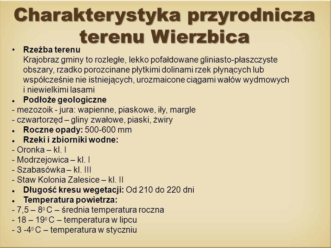 Charakterystyka przyrodnicza terenu Wierzbica Rzeźba terenu Krajobraz gminy to rozległe, lekko pofałdowane gliniasto-płaszczyste obszary, rzadko poroz