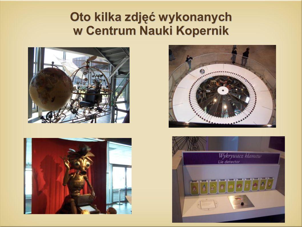 Oto kilka zdjęć wykonanych w Centrum Nauki Kopernik