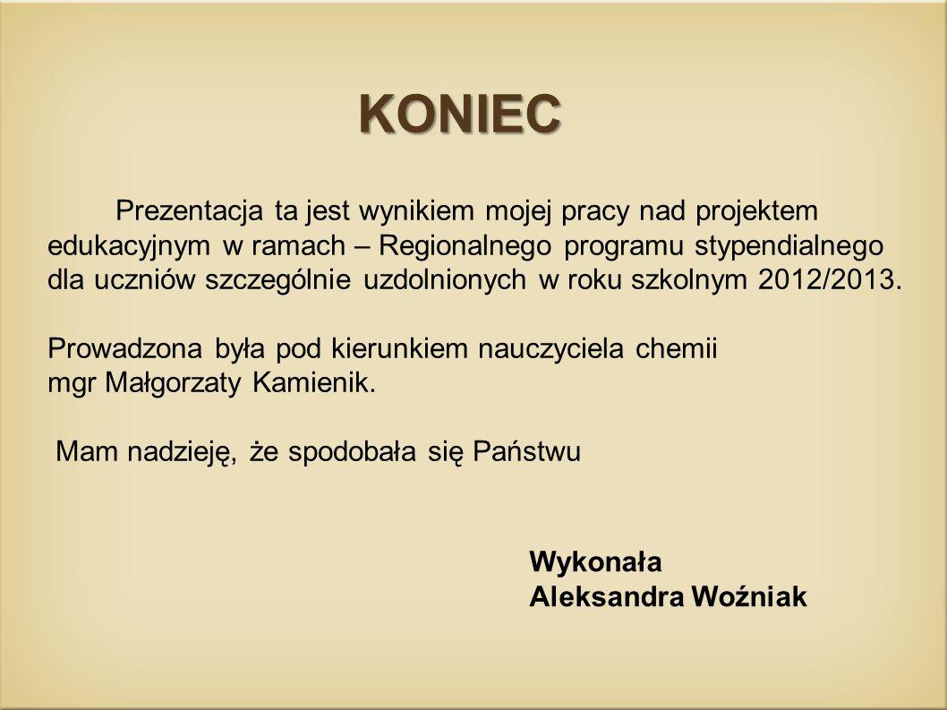 Wykonała Aleksandra Woźniak KONIEC Prezentacja ta jest wynikiem mojej pracy nad projektem edukacyjnym w ramach – Regionalnego programu stypendialnego