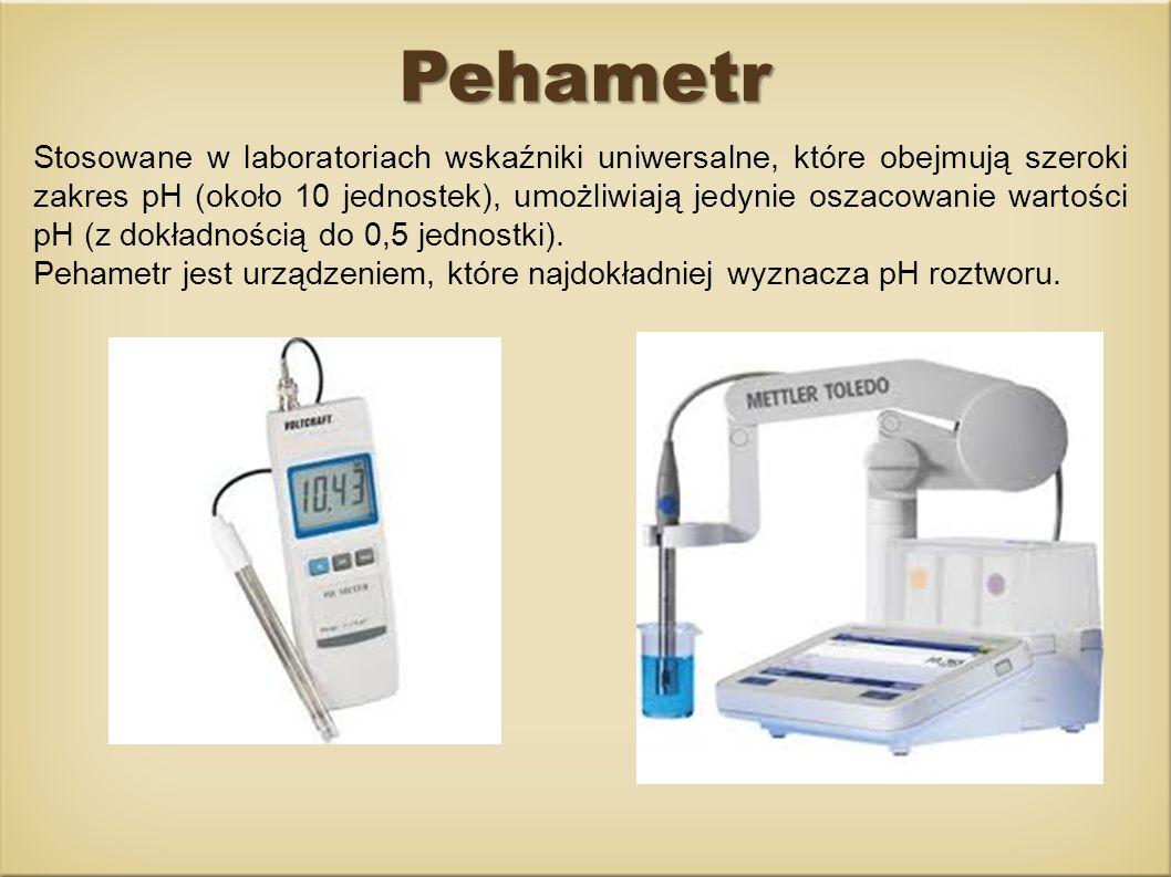 Pehametr Stosowane w laboratoriach wskaźniki uniwersalne, które obejmują szeroki zakres pH (około 10 jednostek), umożliwiają jedynie oszacowanie warto