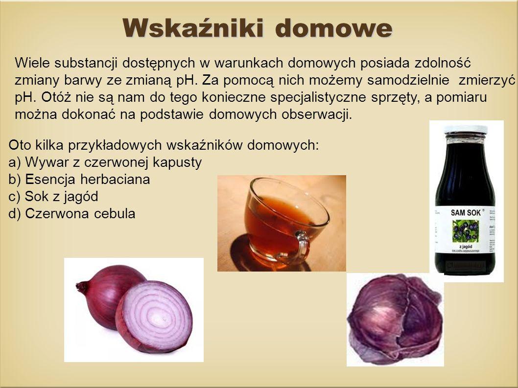 Oto kilka przykładowych wskaźników domowych: a) Wywar z czerwonej kapusty b) Esencja herbaciana c) Sok z jagód d) Czerwona cebula Wskaźniki domowe Wie