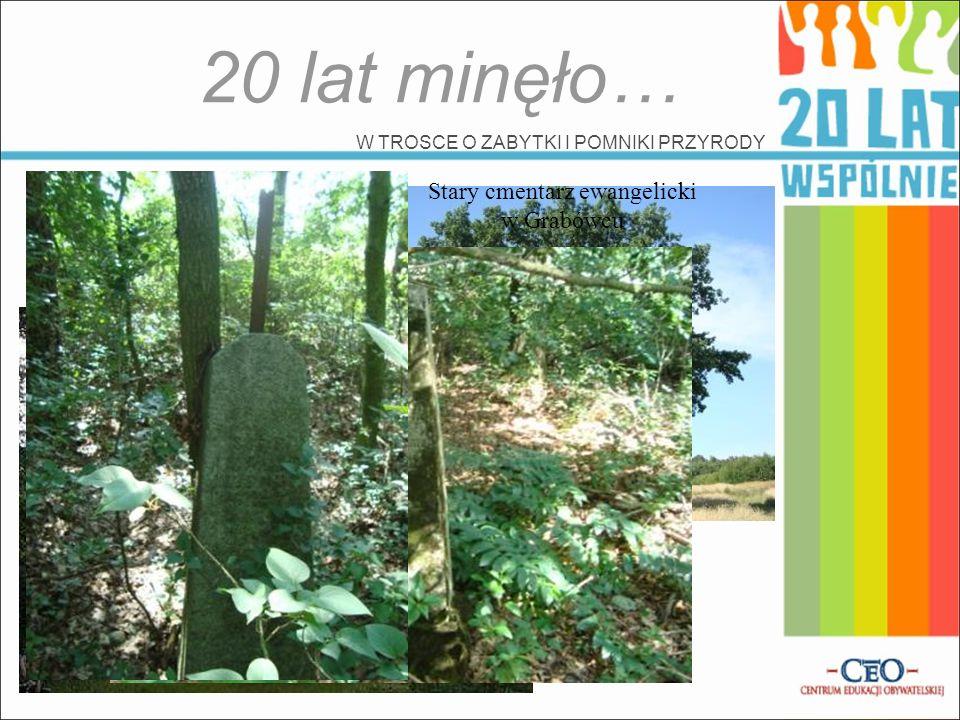 20 lat minęło… W TROSCE O ZABYTKI I POMNIKI PRZYRODY Pomnik przyrody Dąb Uparty Mazur Stary cmentarz ewangelicki w Grabówcu