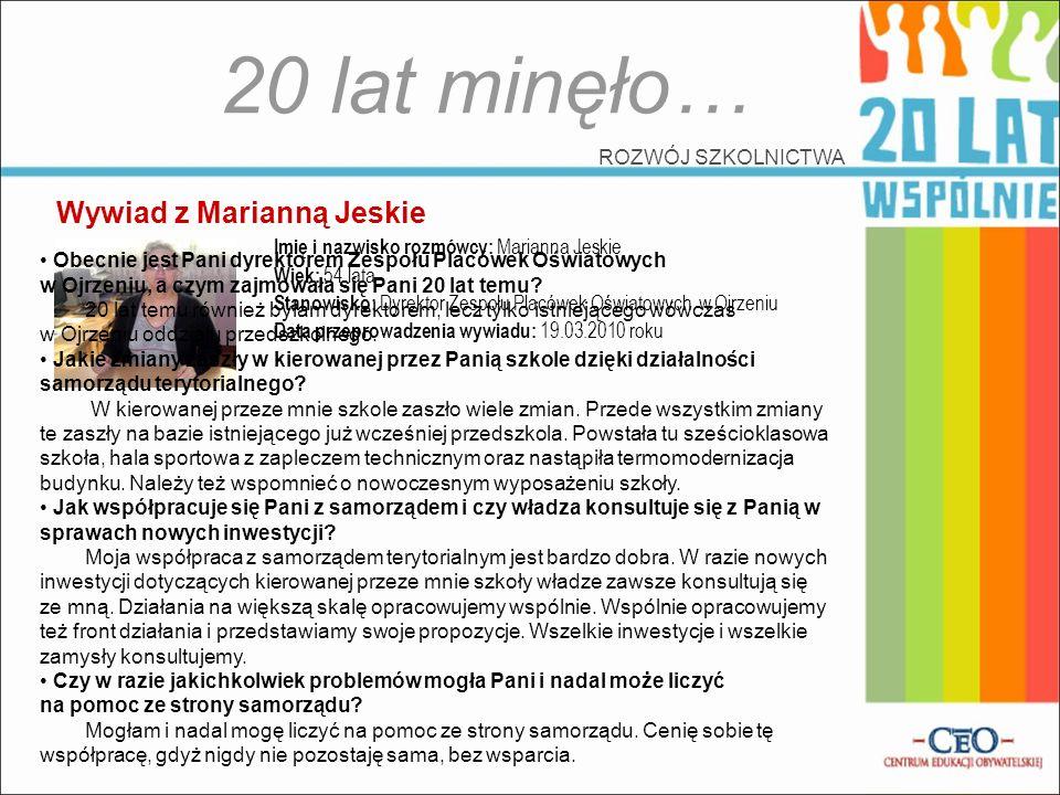 20 lat minęło… ROZWÓJ SZKOLNICTWA Wywiad z Marianną Jeskie Imię i nazwisko rozmówcy: Marianna Jeskie Wiek: 54 lata Stanowisko: Dyrektor Zespołu Placów