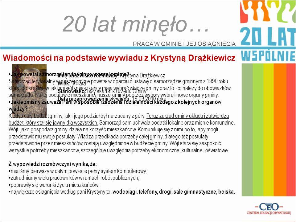 20 lat minęło… PRACA W GMINIE I JEJ OSIĄGNIĘCIA Wiadomości na podstawie wywiadu z Krystyną Drążkiewicz Imię i nazwisko rozmówcy: Krystyna Drążkiewicz
