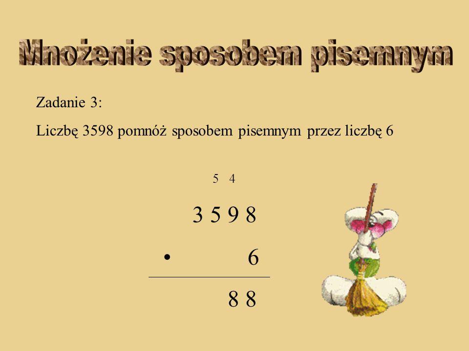 Zadanie 3: Liczbę 3598 pomnóż sposobem pisemnym przez liczbę 6 4 3 5 9 8 6 8