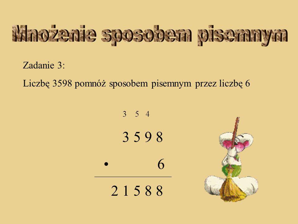 Zadanie 3: Liczbę 3598 pomnóż sposobem pisemnym przez liczbę 6 3 5 4 3 5 9 8 6 5 8 8