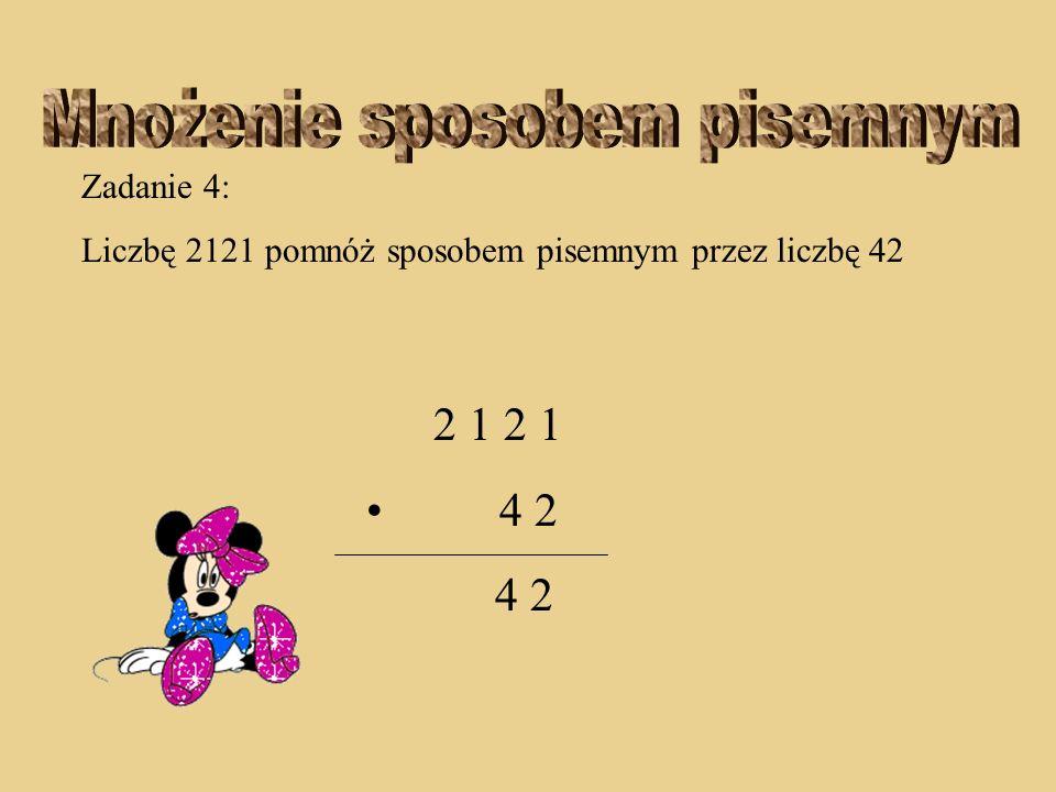Zadanie 4: Liczbę 2121 pomnóż sposobem pisemnym przez liczbę 42 2 1 2 1 4 2 2