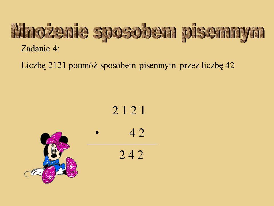 Zadanie 4: Liczbę 2121 pomnóż sposobem pisemnym przez liczbę 42 2 1 2 1 4 2