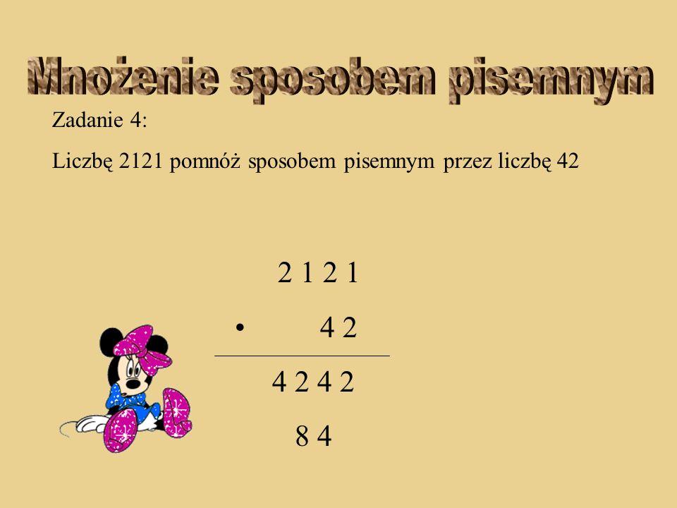 Zadanie 4: Liczbę 2121 pomnóż sposobem pisemnym przez liczbę 42 2 1 2 1 4 2 4 2 4 2 4