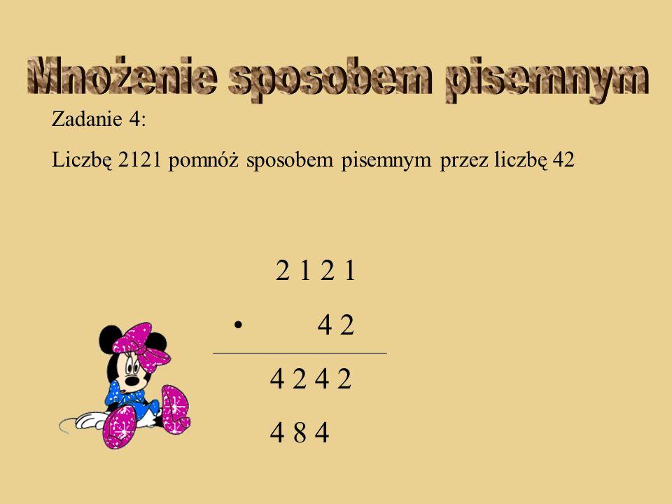 Zadanie 4: Liczbę 2121 pomnóż sposobem pisemnym przez liczbę 42 2 1 2 1 4 2 4 2 4 2 8 4