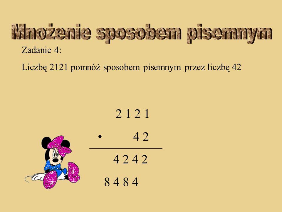 Zadanie 4: Liczbę 2121 pomnóż sposobem pisemnym przez liczbę 42 2 1 2 1 4 2 4 2 4 2 4 8 4