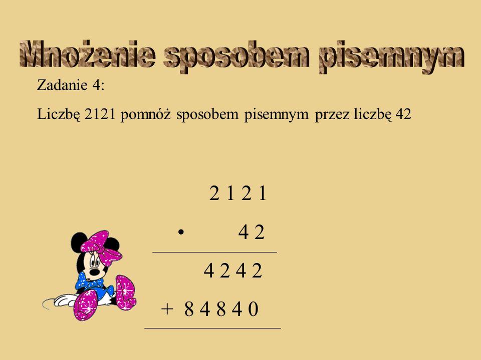 Zadanie 4: Liczbę 2121 pomnóż sposobem pisemnym przez liczbę 42 2 1 2 1 4 2 4 2 4 2 8 4 8 4