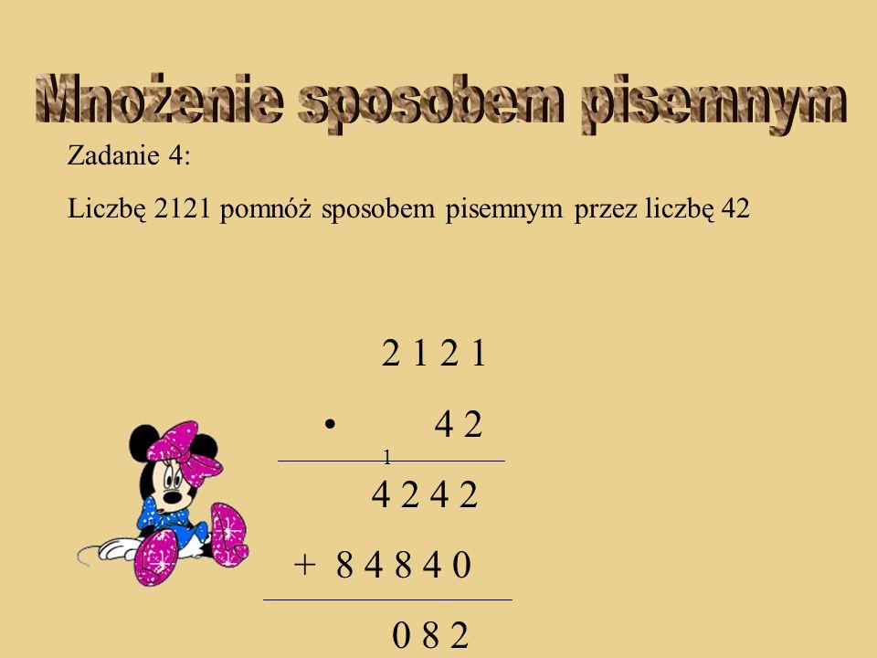 Zadanie 4: Liczbę 2121 pomnóż sposobem pisemnym przez liczbę 42 2 1 2 1 4 2 4 2 4 2 + 8 4 8 4 0 8 2