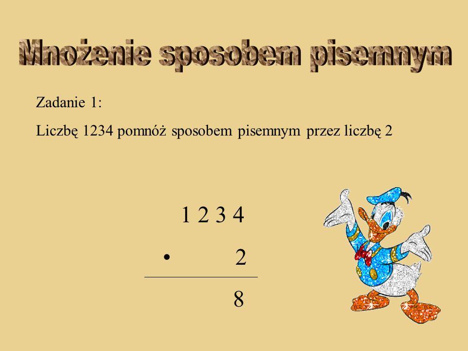 Zadanie 1: Liczbę 1234 pomnóż sposobem pisemnym przez liczbę 2 1 2 3 4 2