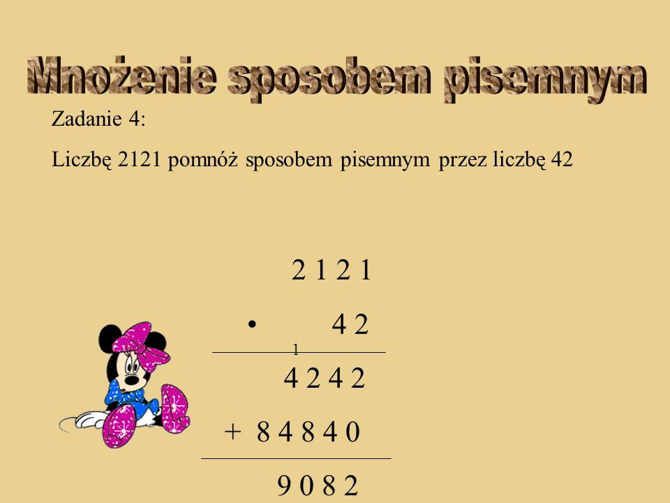 Zadanie 4: Liczbę 2121 pomnóż sposobem pisemnym przez liczbę 42 2 1 2 1 4 2 4 2 4 2 + 8 4 8 4 0 0 8 2 1