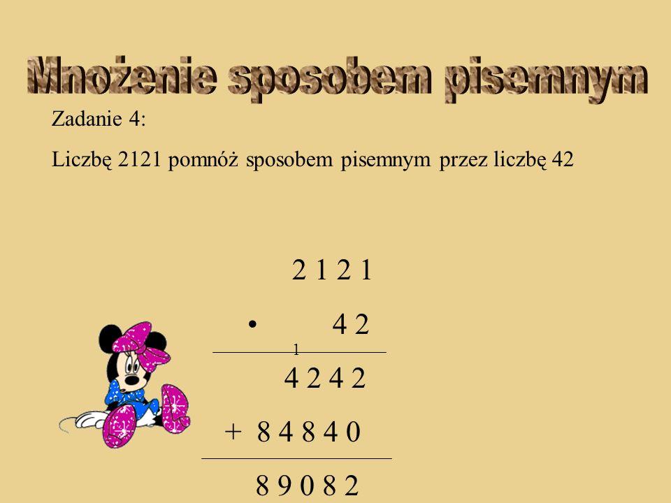 Zadanie 4: Liczbę 2121 pomnóż sposobem pisemnym przez liczbę 42 2 1 2 1 4 2 4 2 4 2 + 8 4 8 4 0 9 0 8 2 1