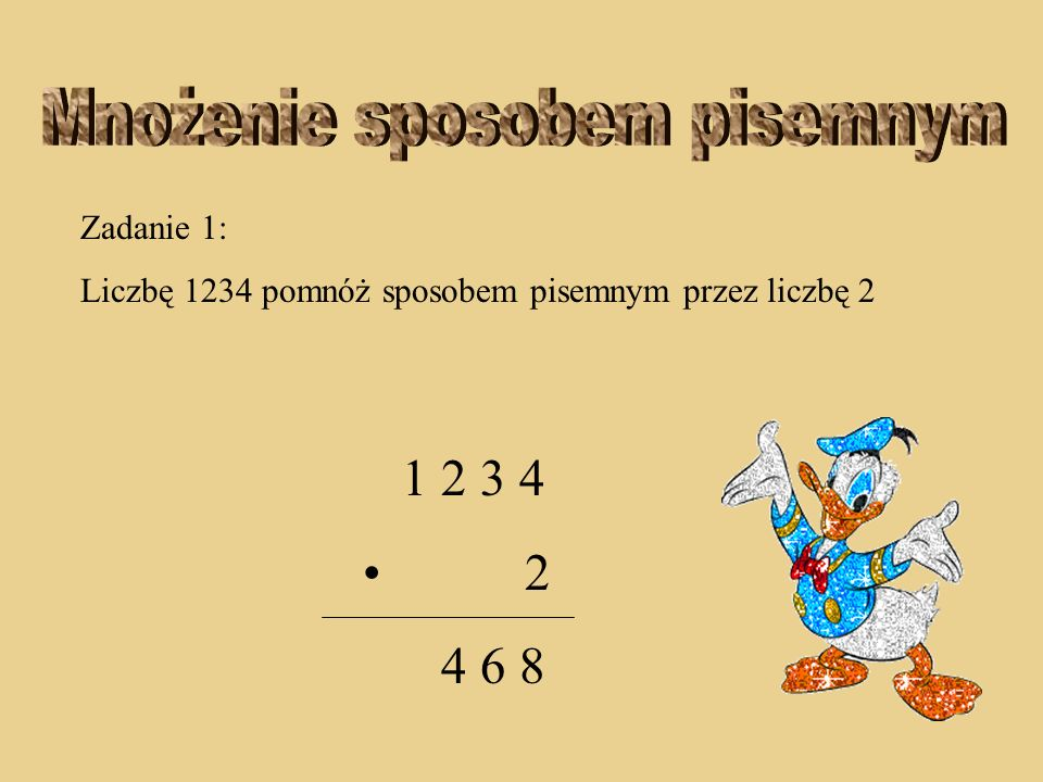 Zadanie 1: Liczbę 1234 pomnóż sposobem pisemnym przez liczbę 2 1 2 3 4 2 6 8