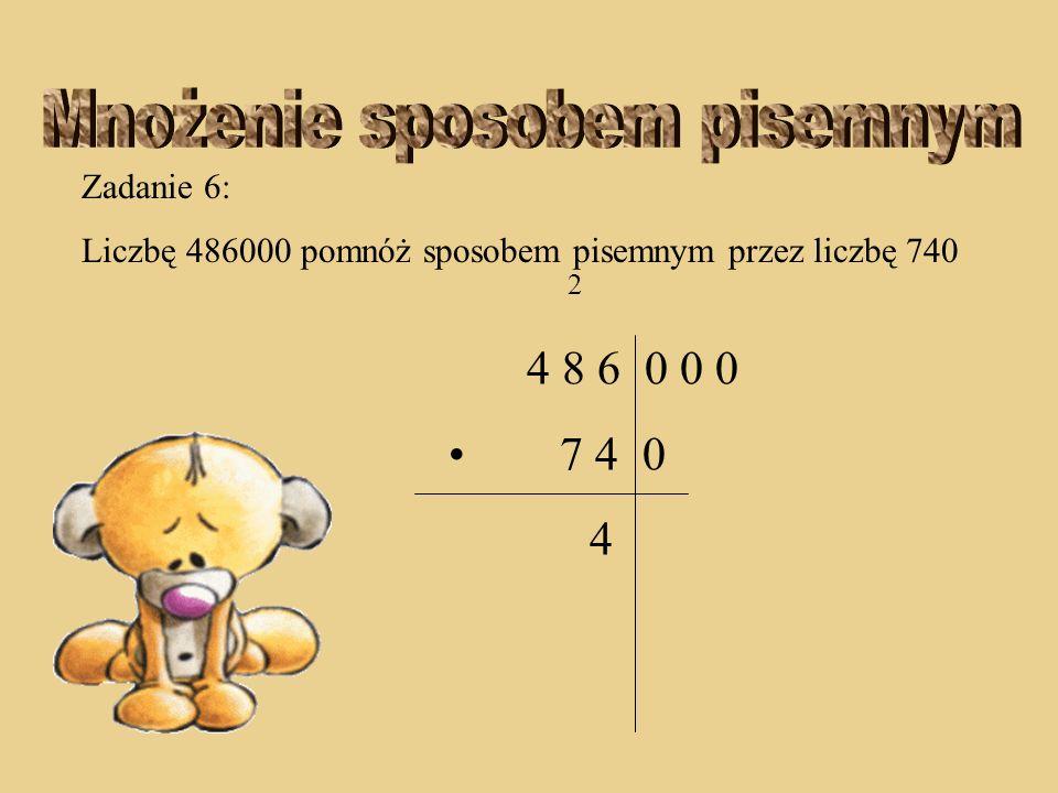 Zadanie 6: Liczbę 486000 pomnóż sposobem pisemnym przez liczbę 740 4 8 6 0 0 0 7 4 0