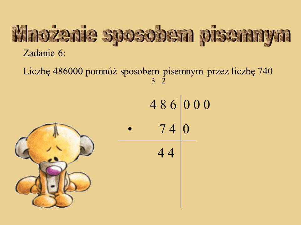 Zadanie 6: Liczbę 486000 pomnóż sposobem pisemnym przez liczbę 740 2 4 8 6 0 0 0 7 4 0 4