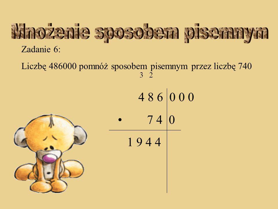 Zadanie 6: Liczbę 486000 pomnóż sposobem pisemnym przez liczbę 740 3 2 4 8 6 0 0 0 7 4 0 4 4