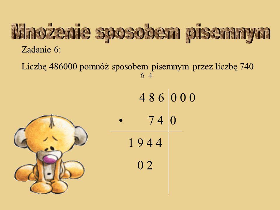 Zadanie 6: Liczbę 486000 pomnóż sposobem pisemnym przez liczbę 740 4 4 8 6 0 0 0 7 4 0 1 9 4 4 2
