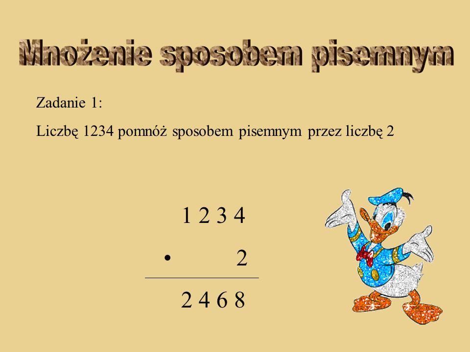 Zadanie 1: Liczbę 1234 pomnóż sposobem pisemnym przez liczbę 2 1 2 3 4 2 2 4 6 8