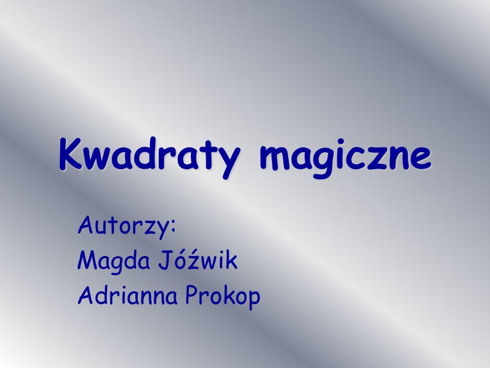 Kwadraty magiczne Autorzy: Magda Jóźwik Adrianna Prokop