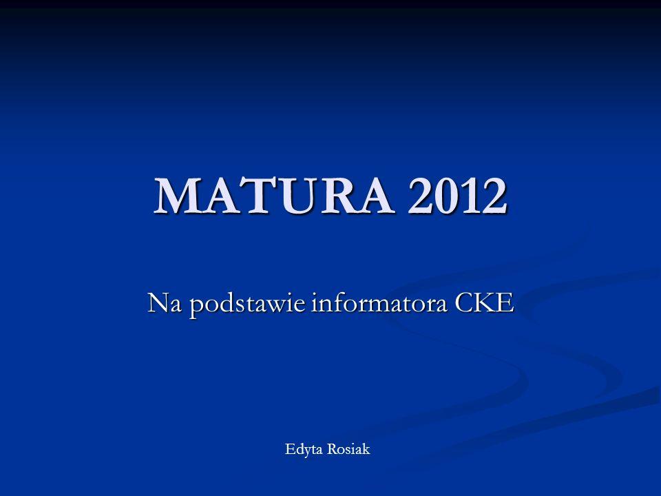 MATURA 2012 Na podstawie informatora CKE Edyta Rosiak