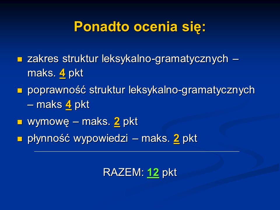 Ponadto ocenia się: zakres struktur leksykalno-gramatycznych – maks. 4 pkt zakres struktur leksykalno-gramatycznych – maks. 4 pkt poprawność struktur