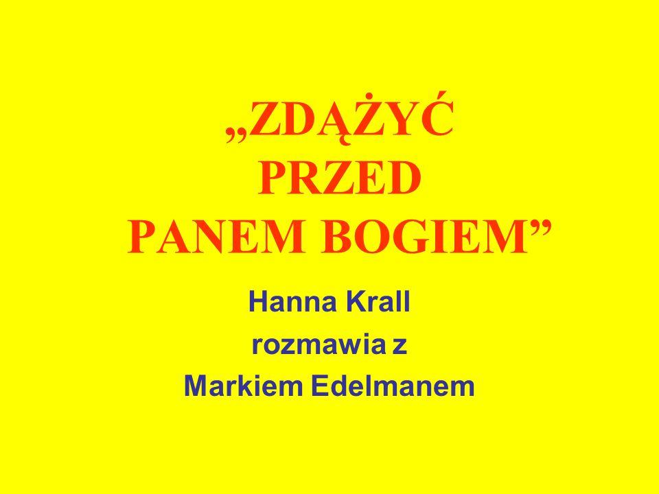 ZDĄŻYĆ PRZED PANEM BOGIEM Hanna Krall rozmawia z Markiem Edelmanem